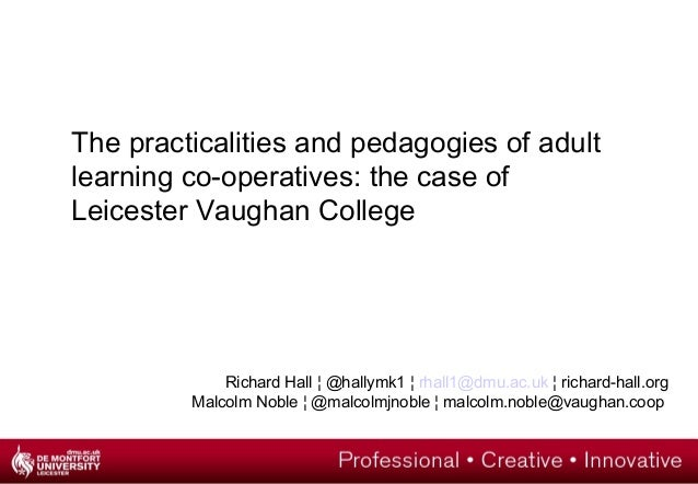 The practicalities and pedagogies of adult learning co-operatives: the case of Leicester Vaughan College Richard Hall ¦ @h...