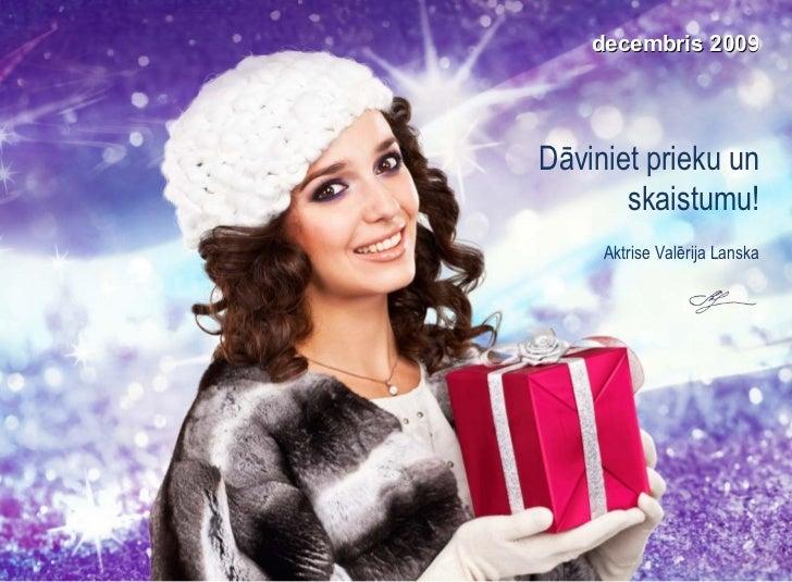 decembris  2009 Dāviniet prieku un skaistumu ! Aktrise Valērija Lanska