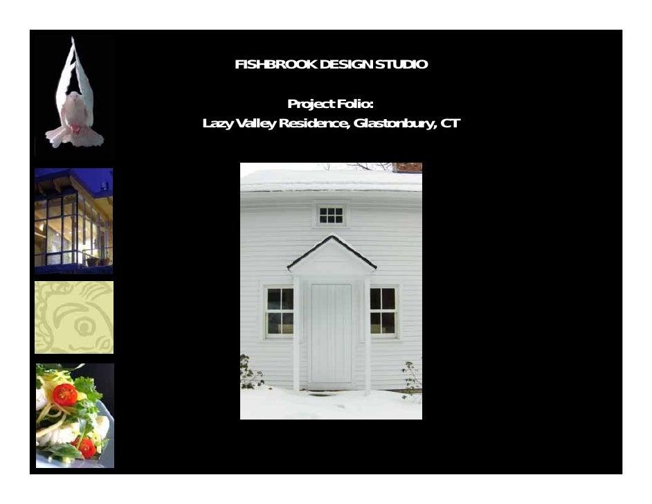 FISHBROOK DESIGN STUDIO               Project Folio: Lazy Valley Residence, Glastonbury, CT