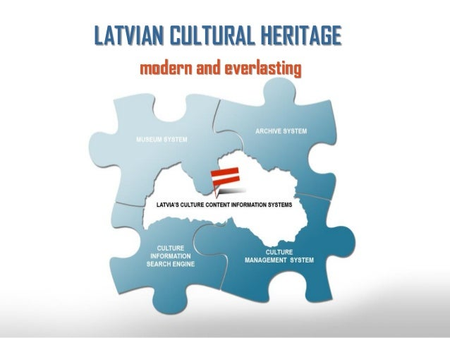 LATVIAN CULTURAL HERITAGE modern and everlasting