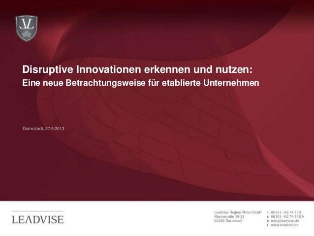 Darmstadt, 27.9.2013 Disruptive Innovationen erkennen und nutzen: Eine neue Betrachtungsweise für etablierte Unternehmen