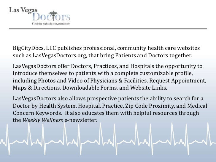 BigCityDocs, LLC publishes professional, community health care websites such as LasVegasDoctors.org, that bring Patients a...