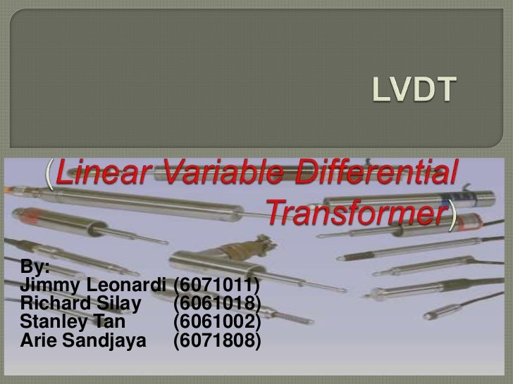 LVDT(Linear Variable Differential Transformer)<br />By:<br />Jimmy Leonardi(6071011)<br />Richard Silay(6061018)<br />Stan...