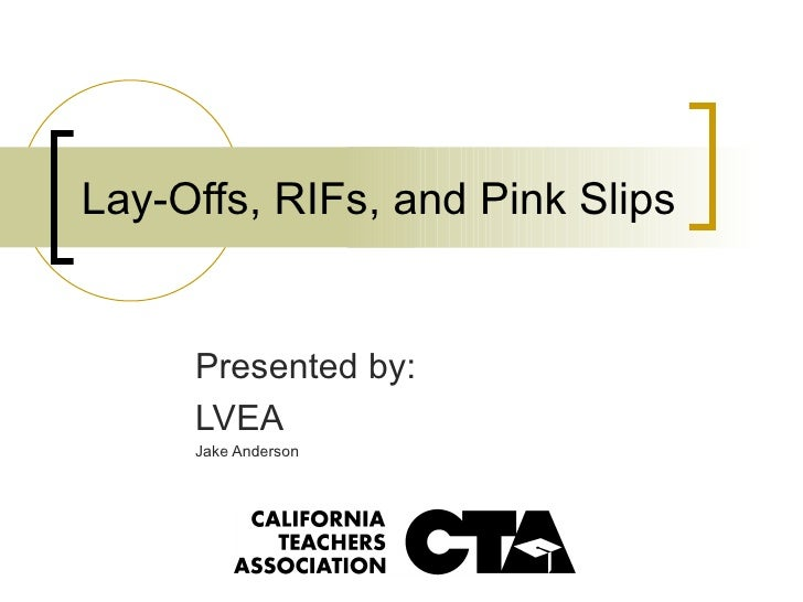 Lay-Offs, RIFs, and Pink Slips Presented by: LVEA Jake Anderson