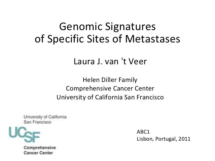 Genomic Signaturesof Specific Sites of Metastases          Laura J. van 't Veer             Helen Diller Family       Comp...