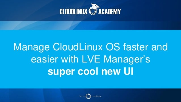 Manage CloudLinux OS faster and easier with LVE Manager's super cool new UI