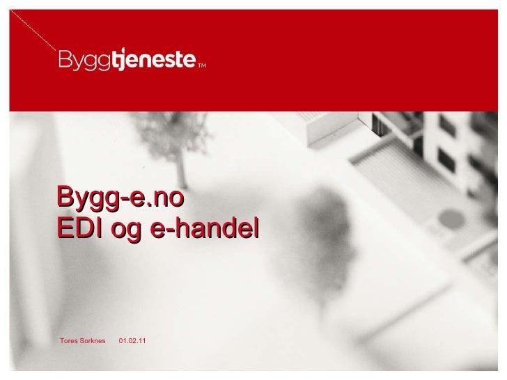 Bygg-e.no  EDI og e-handel  01.02.11 Tores Sorknes
