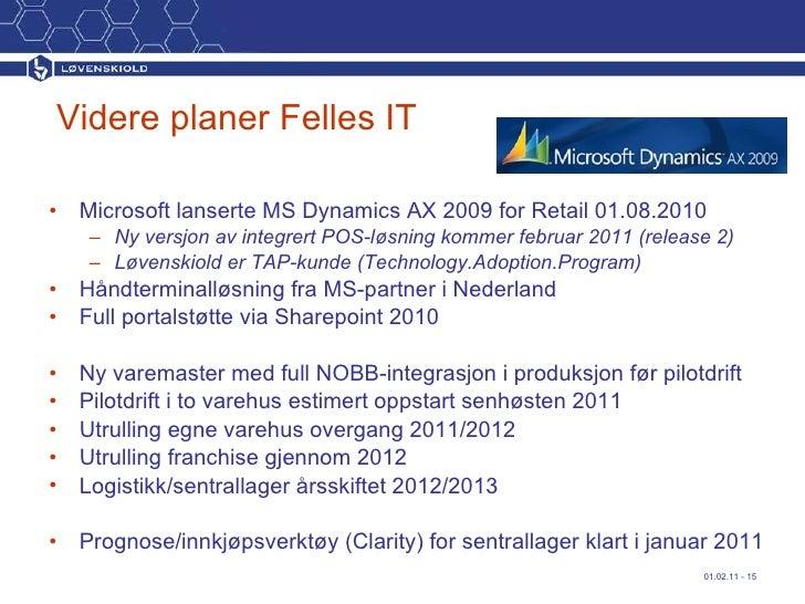 Videre planer Felles IT <ul><li>Microsoft lanserte MS Dynamics AX 2009 for Retail 01.08.2010 </li></ul><ul><ul><li>Ny vers...
