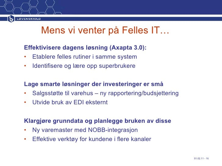Mens vi venter på Felles IT… <ul><li>Effektivisere dagens løsning (Axapta 3.0): </li></ul><ul><li>Etablere felles rutiner ...