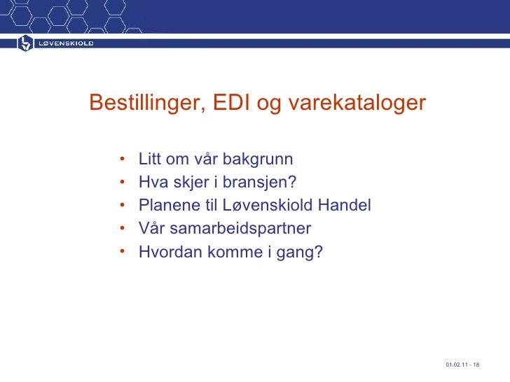 Bestillinger, EDI og varekataloger <ul><li>Litt om vår bakgrunn </li></ul><ul><li>Hva skjer i bransjen? </li></ul><ul><li>...