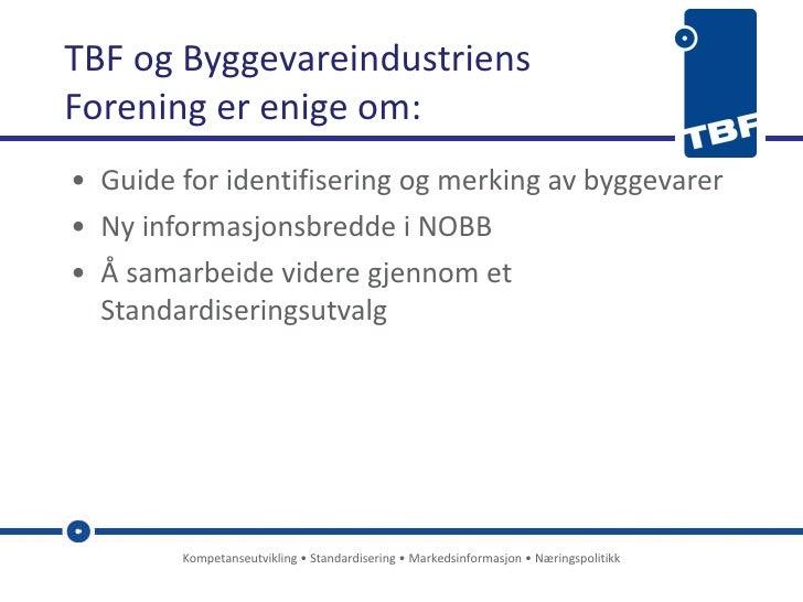 TBF og Byggevareindustriens  Forening er enige om: <ul><li>Guide for identifisering og merking av byggevarer </li></ul><ul...