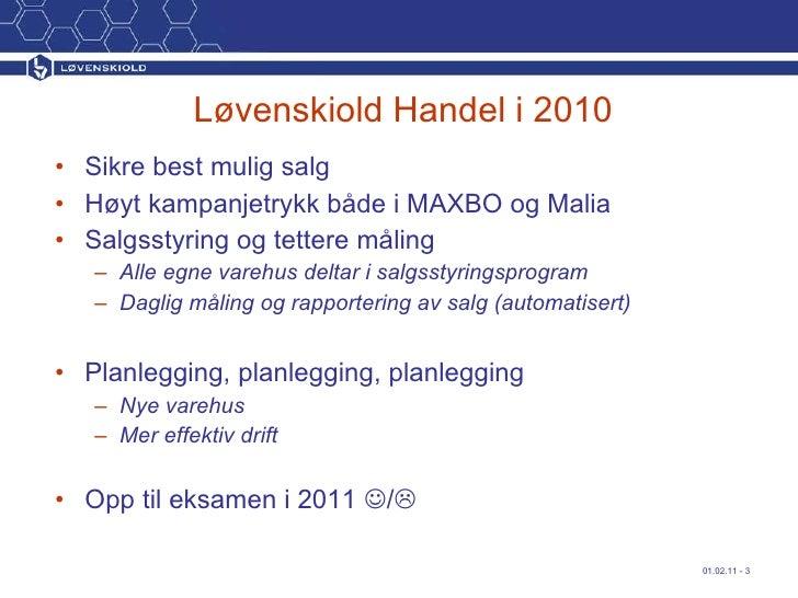 Løvenskiold Handel i 2010 <ul><li>Sikre best mulig salg </li></ul><ul><li>Høyt kampanjetrykk både i MAXBO og Malia </li></...