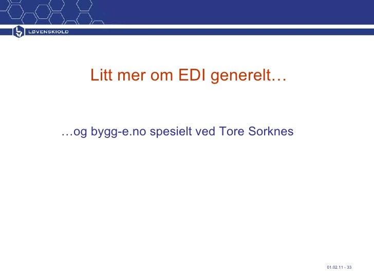 Litt mer om EDI generelt… <ul><li>… og bygg-e.no spesielt ved Tore Sorknes </li></ul>