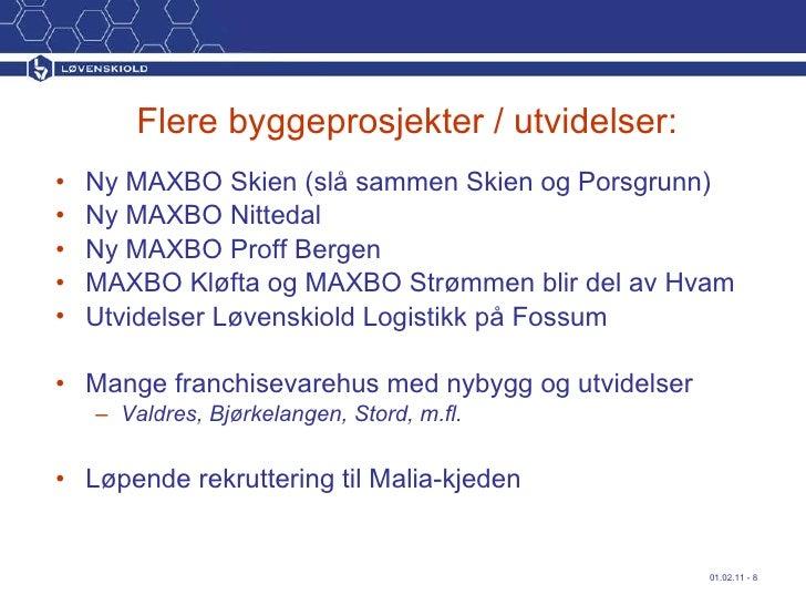 Flere byggeprosjekter / utvidelser: <ul><li>Ny MAXBO Skien (slå sammen Skien og Porsgrunn) </li></ul><ul><li>Ny MAXBO Nitt...