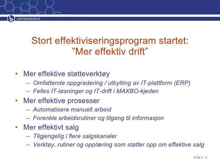 """Stort effektiviseringsprogram startet: """"Mer effektiv drift"""" <ul><li>Mer effektive støtteverktøy  </li></ul><ul><ul><li>Omf..."""