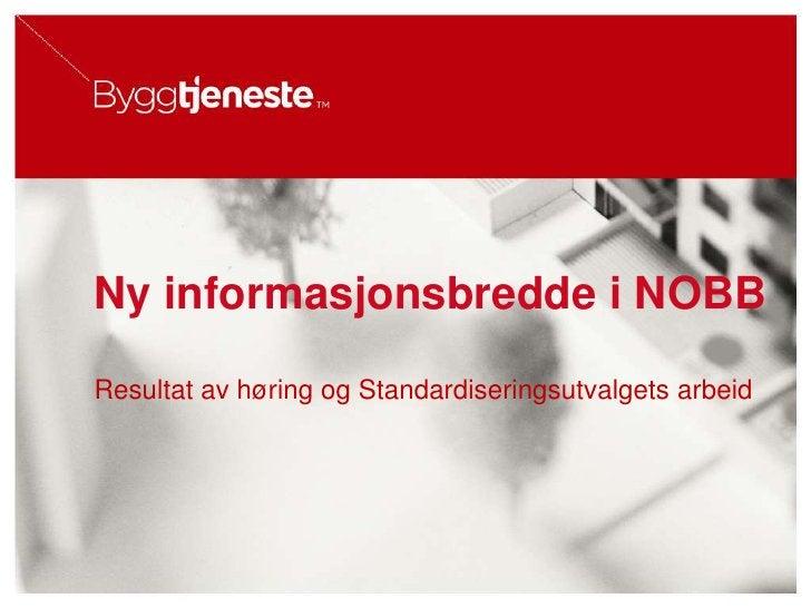 Ny informasjonsbredde i NOBBResultat av høring og Standardiseringsutvalgets arbeid<br />