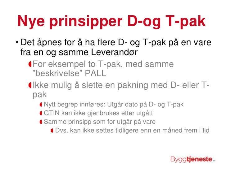 Nye prinsipper D-og T-pak<br />Det åpnes for å ha flere D- og T-pak på en vare fra en og samme Leverandør<br />For eksempe...