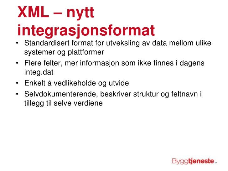 XML – nytt integrasjonsformat<br />Standardisert format for utveksling av data mellom ulike systemer og plattformer<br />F...