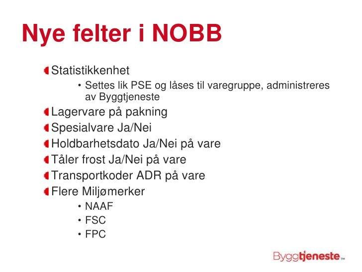Nye felter i NOBB<br />Statistikkenhet <br />Settes lik PSE og låses til varegruppe, administreres av Byggtjeneste<br />La...
