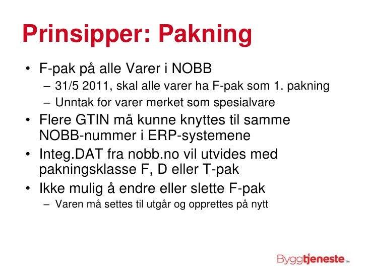 Prinsipper: Pakning<br />F-pak på alle Varer i NOBB<br />31/5 2011, skal alle varer ha F-pak som 1. pakning<br />Unntak fo...