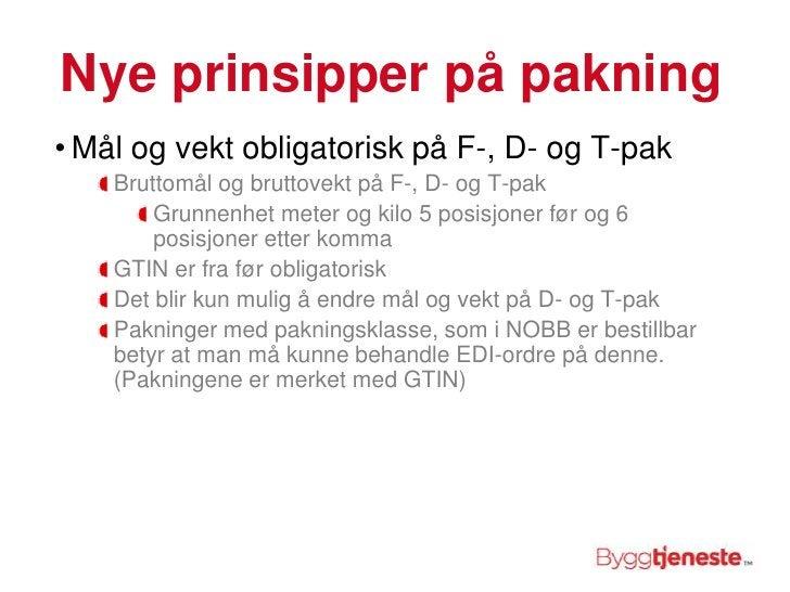 Nye prinsipper på pakning<br />Mål og vekt obligatorisk på F-, D- og T-pak<br />Bruttomål og bruttovekt på F-, D- og T-pak...