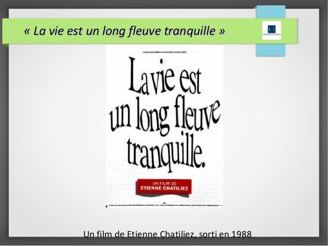« La vie est un long fleuve tranquille »« La vie est un long fleuve tranquille »Un film de Etienne Chatiliez, sorti en 1988