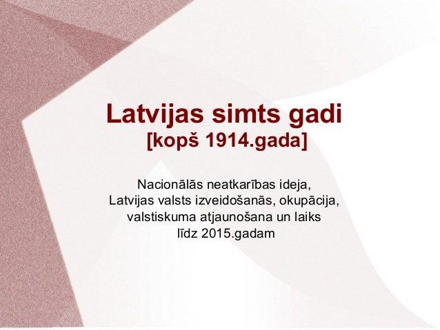 Latvijas vēsture no 1914. līdz 2014. gadam Slide 2