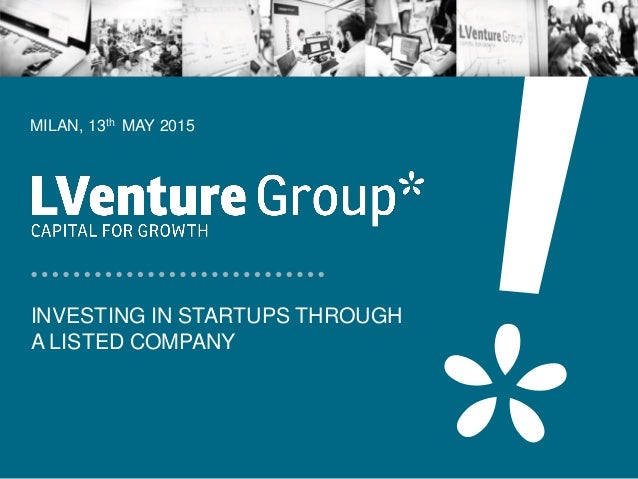 INVESTING IN STARTUPS THROUGH A LISTED COMPANY MILAN, 13th MAY 2015