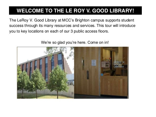 The LeRoy V. Good Library at MCC's Brighton campus supports student success through its many resources and services. This ...