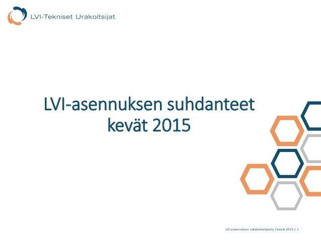 LVI-asennuksen suhdannekysely / kevät 2015 / 1 LVI-asennuksen suhdanteet kevät 2015