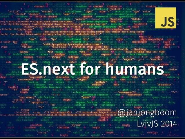 ES.next for humans @janjongboom LvivJS 2014