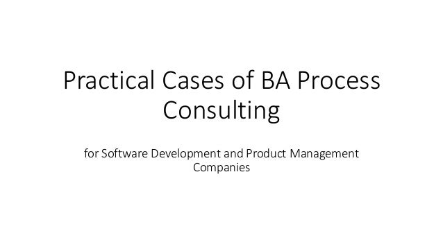 Practical cases of ba process consulting for software for Product development consulting