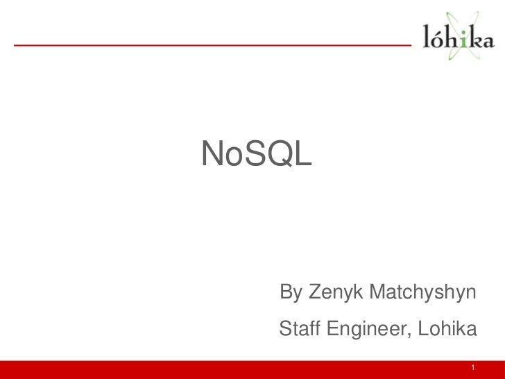 NoSQL   By Zenyk Matchyshyn   Staff Engineer, Lohika                        1