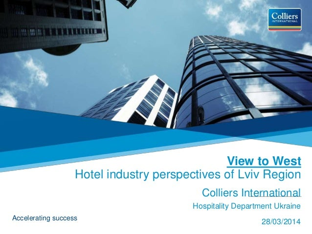 Accelerating success View to West Hotel industry perspectives of Lviv Region Colliers International Hospitality Department...