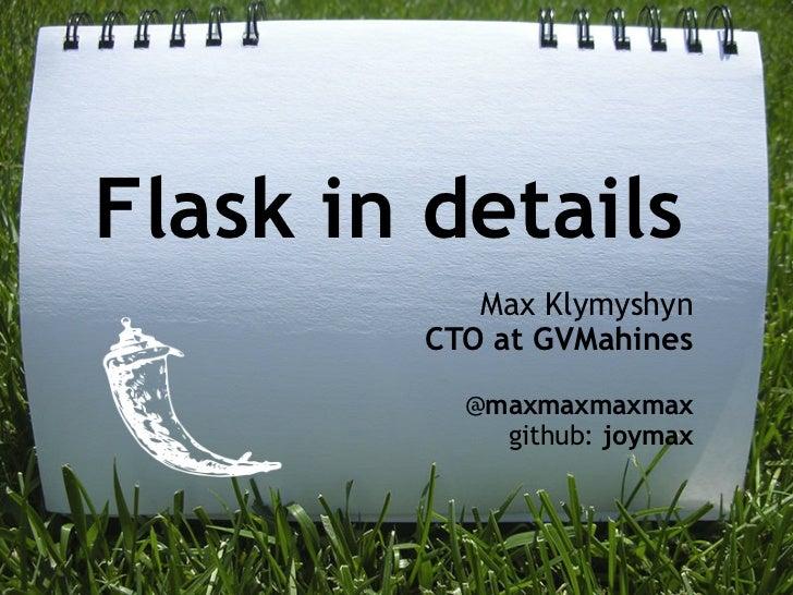 Flask in details           Max Klymyshyn        CTO at GVMahines          @maxmaxmaxmax            github: joymax