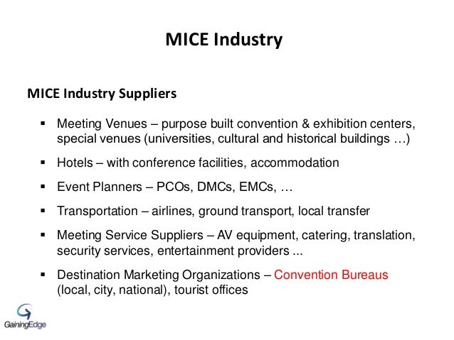 MICE Industry Suppliers  Meeting Venues – purpose built convention & exhibition centers, special venues (universities, cu...