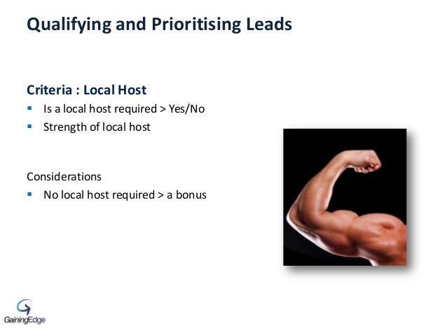 Qualifying and Prioritising Leads Criteria : Local Host  Is a local host required > Yes/No  Strength of local host Consi...