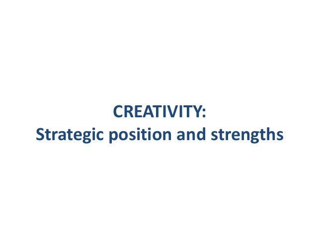 CREATIVITY: Strategic position and strengths