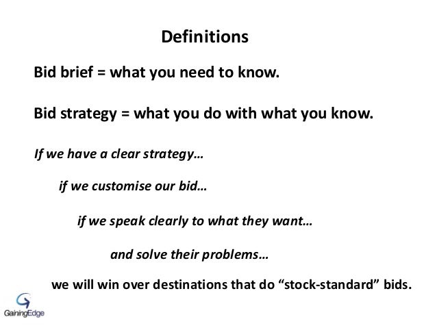 Bid brief = what you need to know. Bid strategy = what you do with what you know. Definitions If we have a clear strategy…...