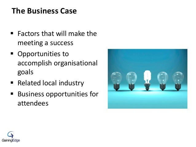 The Business Case  Factors that will make the meeting a success  Opportunities to accomplish organisational goals  Rela...