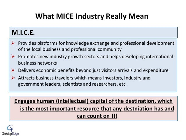 What MICE Industry Really Mean  Provides platforms for knowledge exchange and professional development of the local busin...