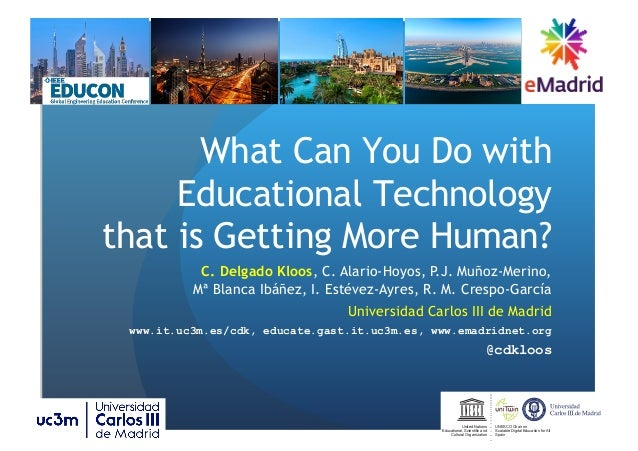 What Can You Do with Educational Technology that is Getting More Human? C. Delgado Kloos, C. Alario-Hoyos, P.J. Muñoz-Meri...
