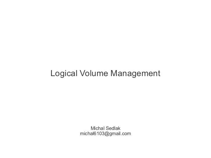 Logical Volume Management          Michal Sedlak      michal6103@gmail.com