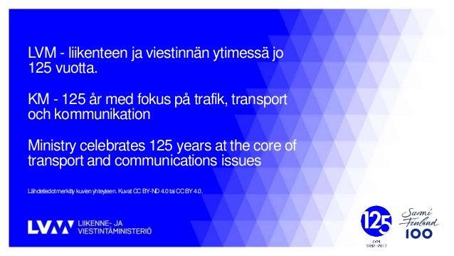 LVM - liikenteen ja viestinnän ytimessä jo 125 vuotta. KM - 125 år med fokus på trafik, transport och kommunikation Minist...