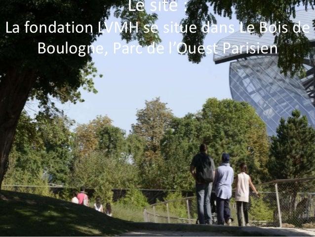 Le site : La fondation LVMH se situe dans Le Bois de Boulogne, Parc de l'Ouest Parisien