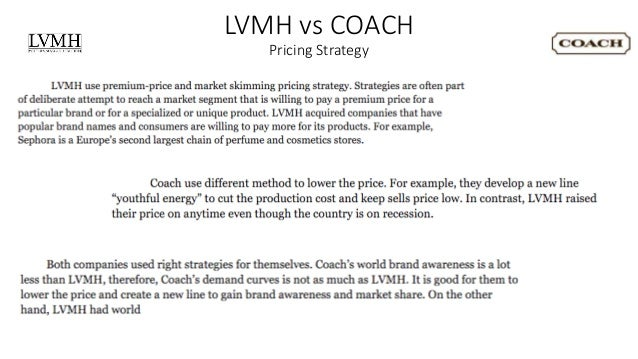 pricing strategy coach inc Coach's net sales had grown 159 percent and the stock price had increased by more than 1,400 percent from 2001 to 2012 due to this strategy management believed that new.
