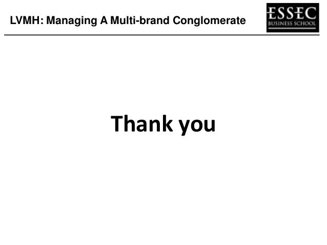 lvmh managing the multi brand conglomerate Brand management essay writing  advantages of lvmh's multi-brand strategy over  creating, sustaining and managing a multi-brand strategy requires strong.