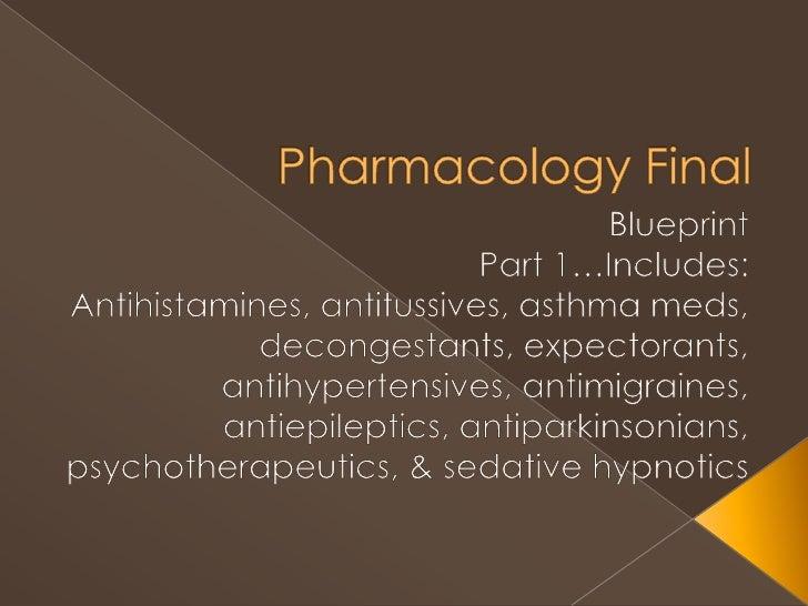 Pharmacology Final<br />Blueprint<br />Part 1…Includes:<br />Antihistamines, antitussives, asthma meds, decongestants, exp...