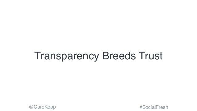 @CaroKopp #SocialFresh Transparency Breeds Trust
