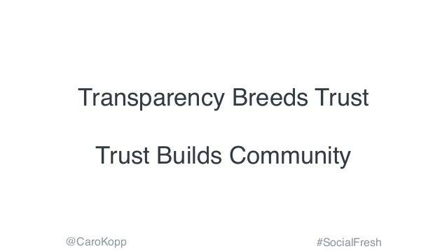 @CaroKopp #SocialFresh Transparency Breeds Trust Trust Builds Community